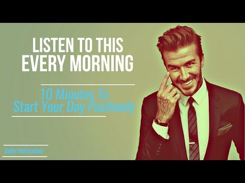 10 Minutes To Start Your Day Positively |START YOUR DAY RIGHT | MORNING MOTIVATION | 2018 MOTIVATION