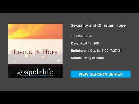 Sexuality and Christian Hope – Timothy Keller [Sermon]