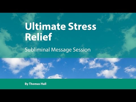 Ultimate Stress Relief – Subliminal Message Session – By Thomas Hall