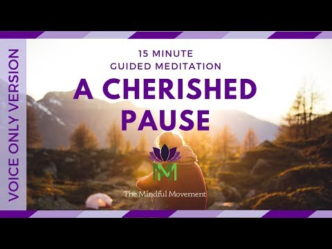 15 Minute Guided Mindfulness Meditation:  A Cherished Pause–Voice Only Version