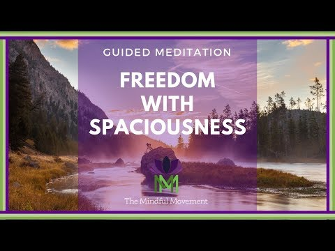 Guided Mindfulness Meditation: Create Freedom With Spaciousness