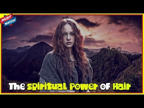 The Spiritual Power Of Hair