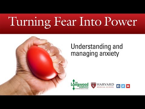 Turning Fear into Power: Understanding and managing anxiety – Longwood Seminar