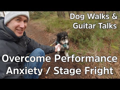 Tips To Overcome Performance Anxiety, Stage Fright or Red Light Fever! Guitar Lesson / Dog Walk!
